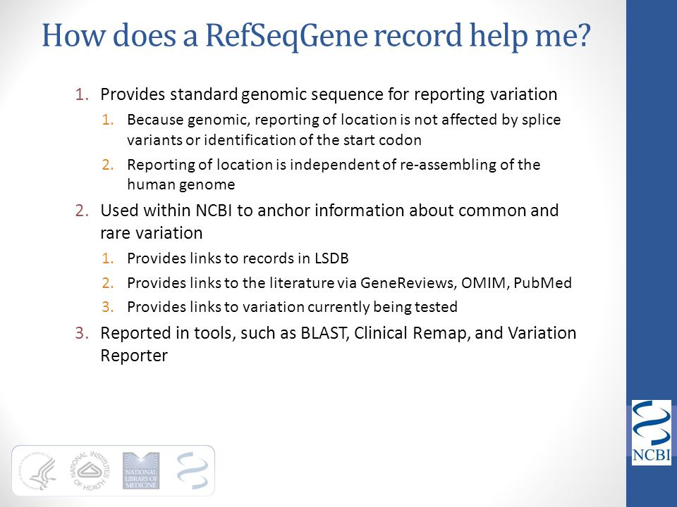 How does a RefSeqGene record help me? 1.Provides standard genomic sequence for reporting variation 1.Because genomic, reporting of location is not aff