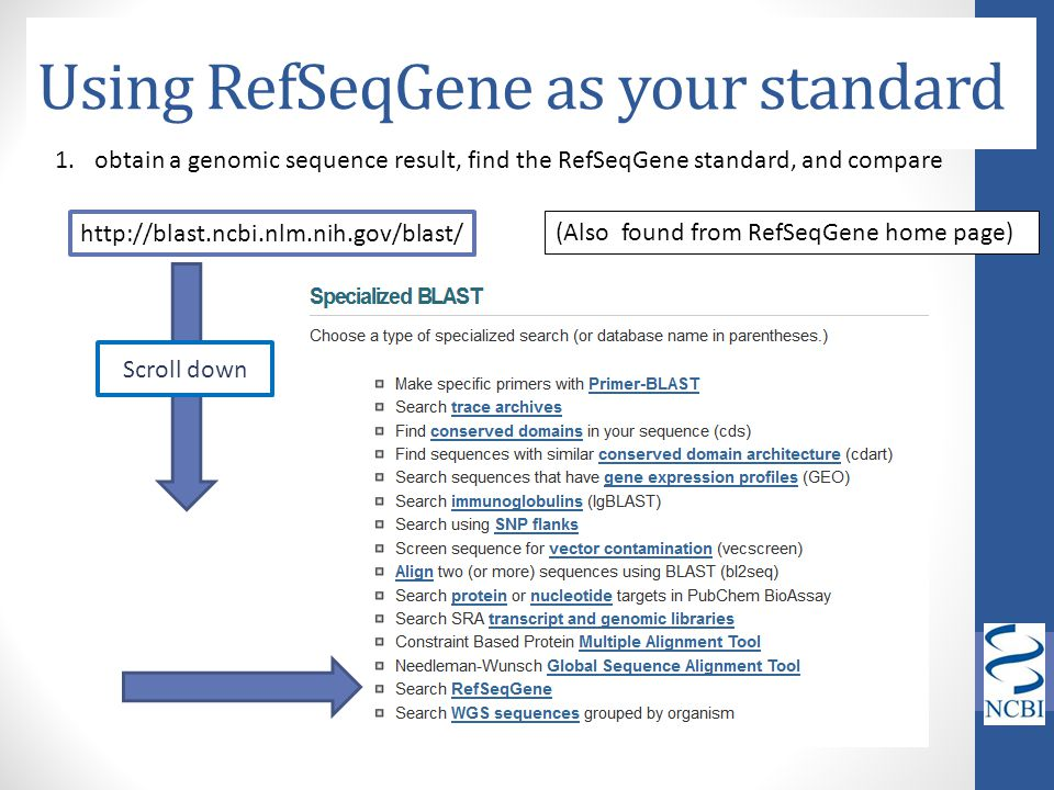 Using RefSeqGene as your standard 1.obtain a genomic sequence result, find the RefSeqGene standard, and compare http://blast.ncbi.nlm.nih.gov/blast/ S