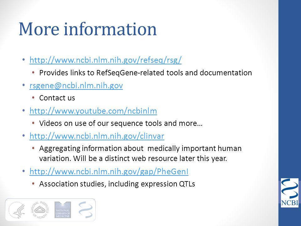 More information http://www.ncbi.nlm.nih.gov/refseq/rsg/ Provides links to RefSeqGene-related tools and documentation rsgene@ncbi.nlm.nih.gov Contact