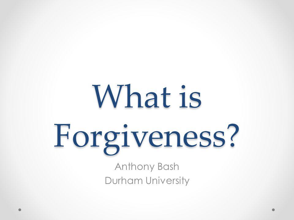 What is Forgiveness Anthony Bash Durham University