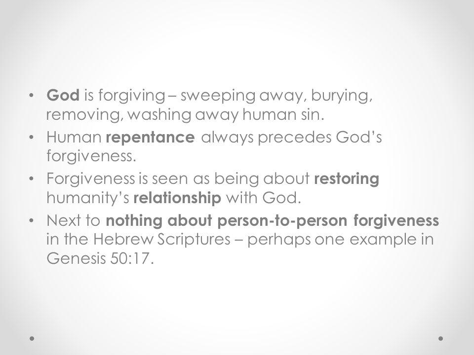 God is forgiving – sweeping away, burying, removing, washing away human sin.