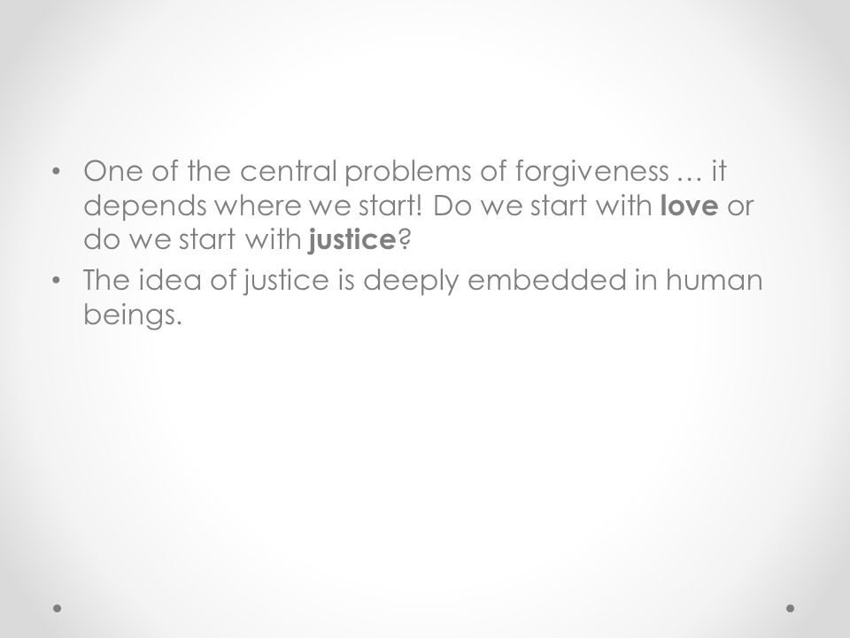 One of the central problems of forgiveness … it depends where we start.