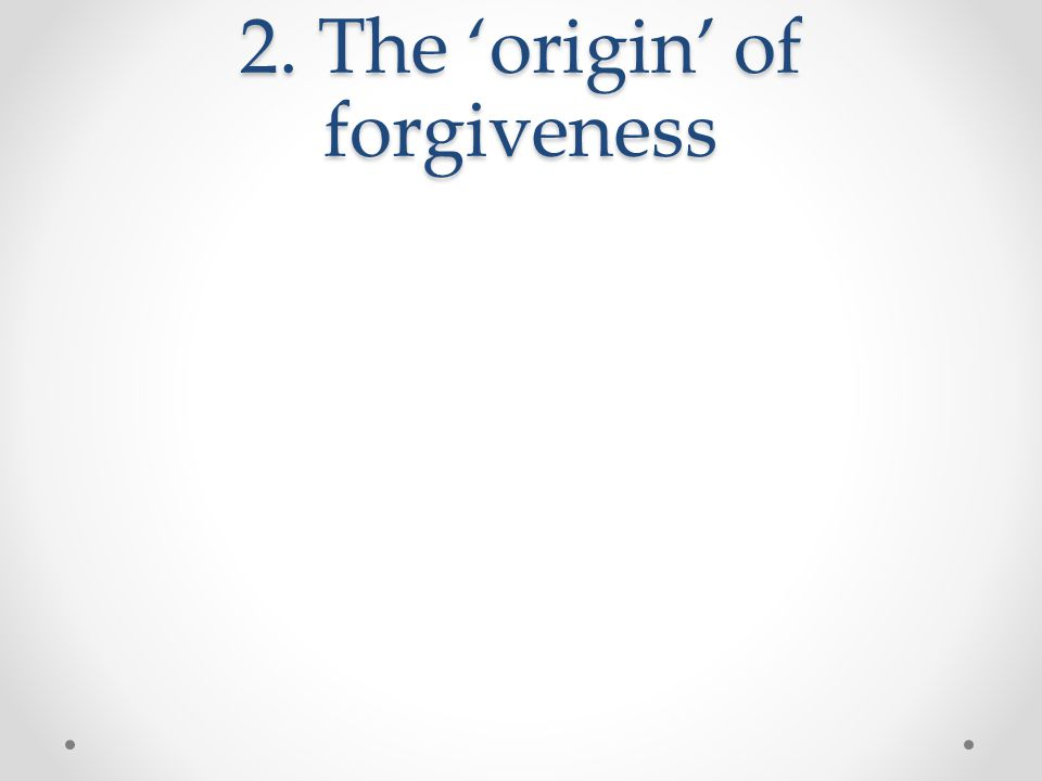 2. The 'origin' of forgiveness
