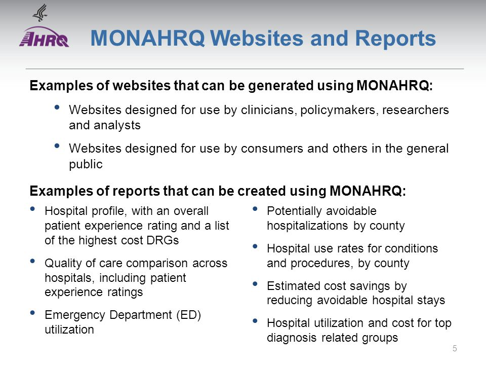 MONAHRQ Websites and Reports Examples of websites that can be generated using MONAHRQ: Websites designed for use by clinicians, policymakers, research