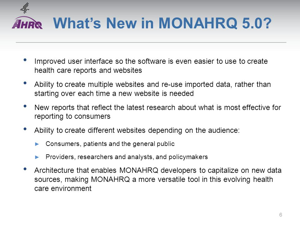 What's New in MONAHRQ 5.0? Improved user interface so the software is even easier to use to create health care reports and websites Ability to create