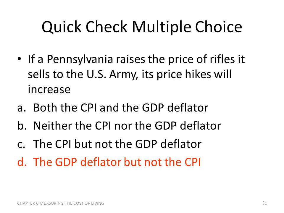 Quick Check Multiple Choice If a Pennsylvania raises the price of rifles it sells to the U.S. Army, its price hikes will increase a.Both the CPI and t