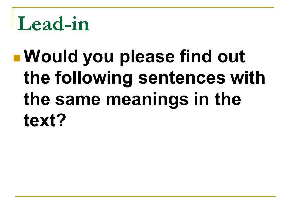 Lead-in Would you please find out the following sentences with the same meanings in the text?
