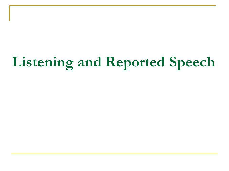 Listening and Reported Speech