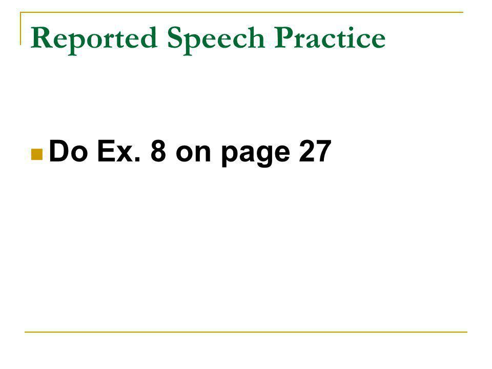 Reported Speech Practice Do Ex. 8 on page 27