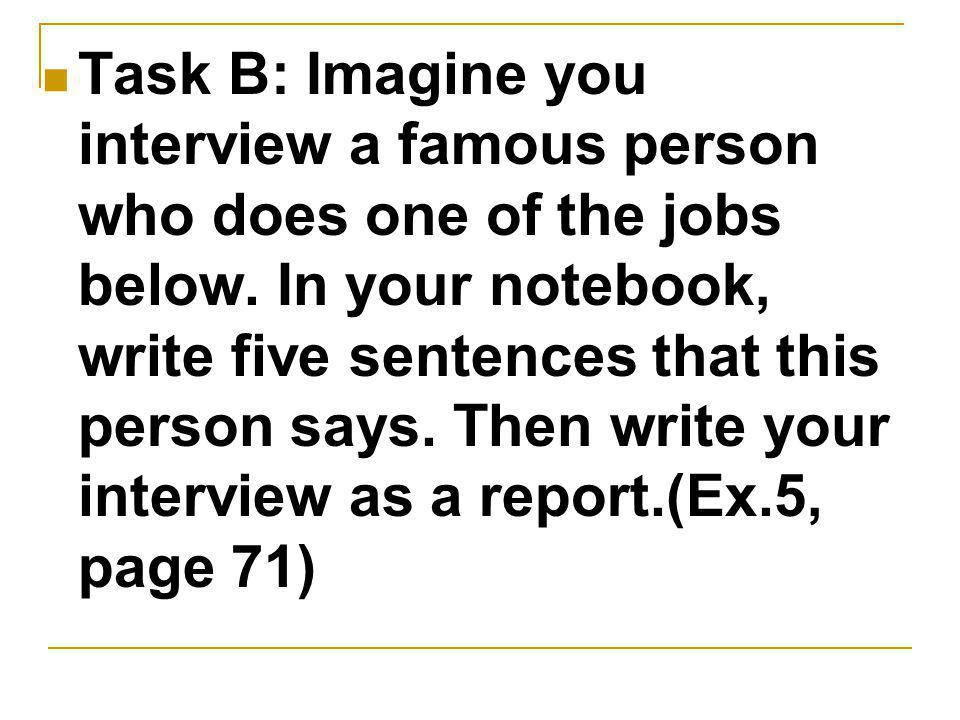 Task B: Imagine you interview a famous person who does one of the jobs below.