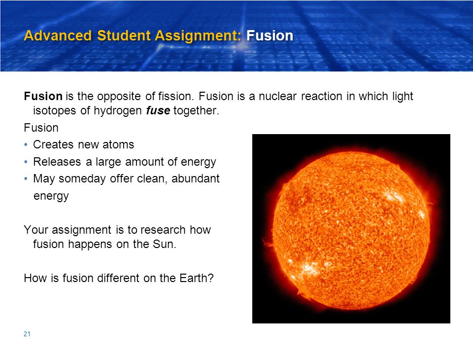 Advanced Student Assignment: Fusion Fusion is the opposite of fission.