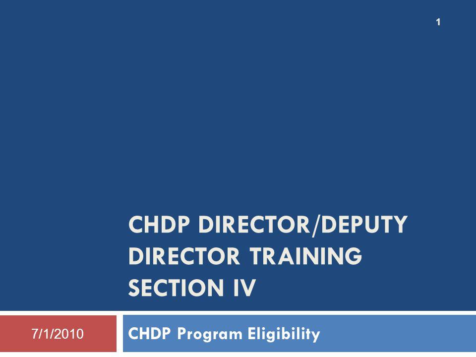 CHDP DIRECTOR/DEPUTY DIRECTOR TRAINING SECTION IV CHDP Program Eligibility 1 7/1/2010