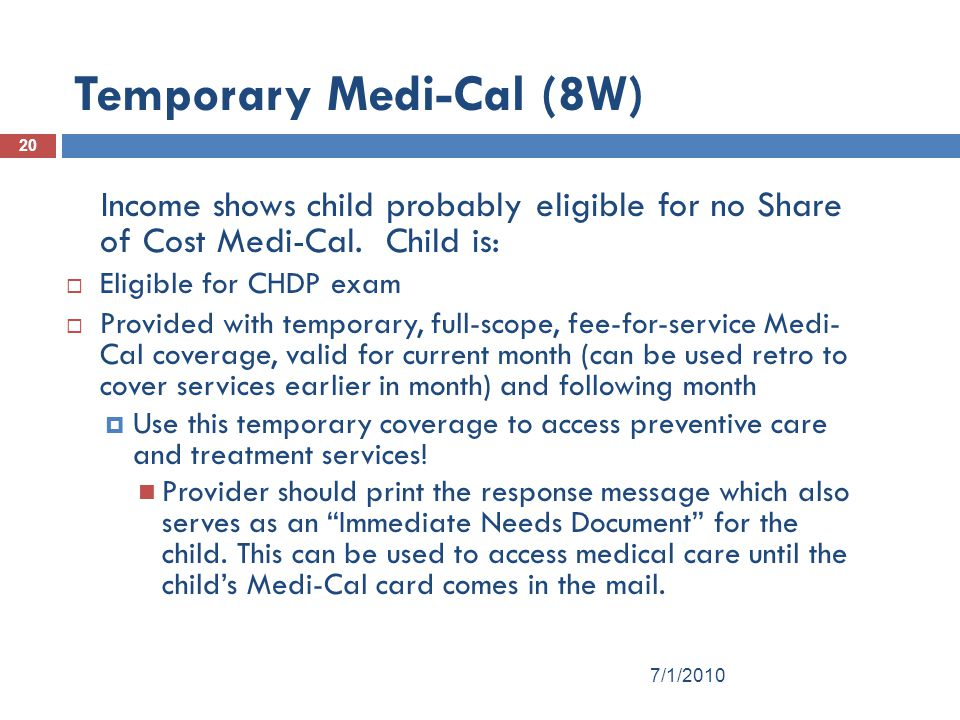 Temporary Medi-Cal (8W) 20 Income shows child probably eligible for no Share of Cost Medi-Cal.