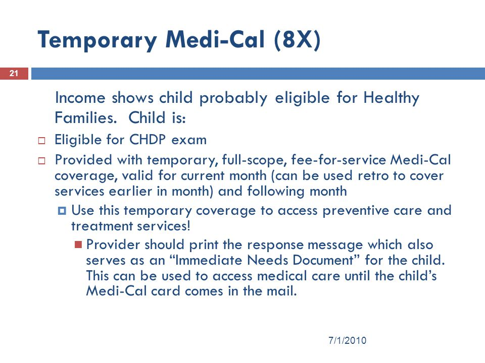 21 Temporary Medi-Cal (8X) Income shows child probably eligible for Healthy Families.