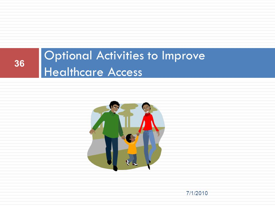 Optional Activities to Improve Healthcare Access 36 7/1/2010