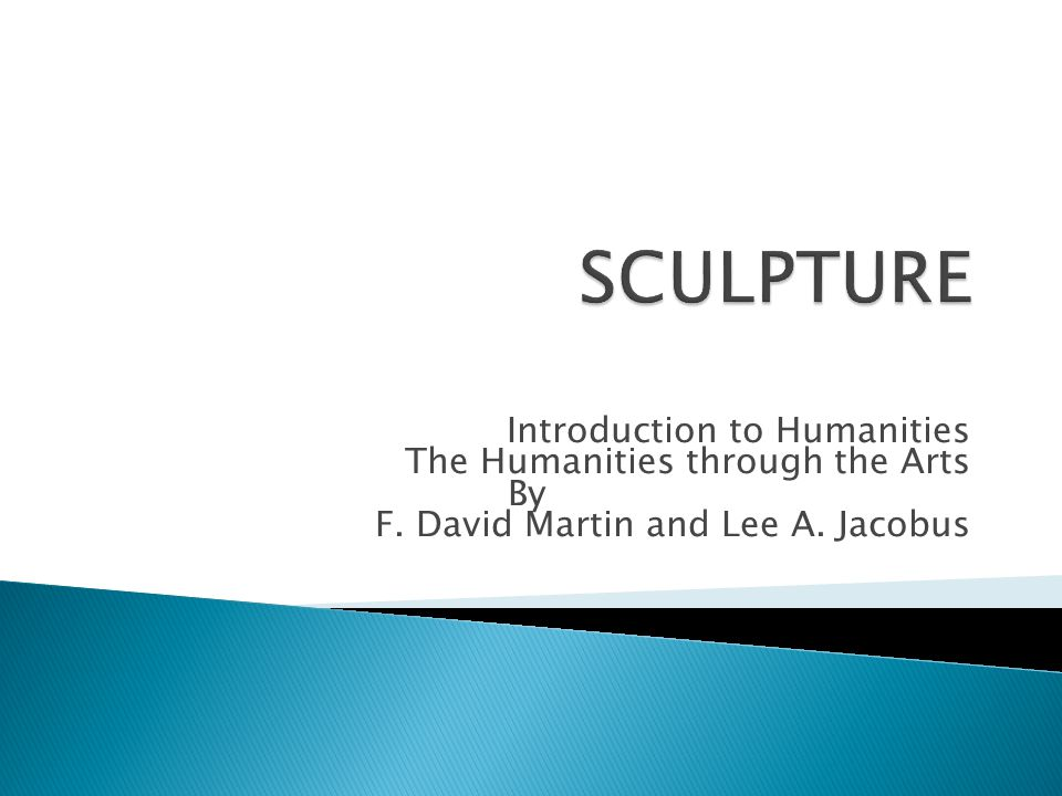 Introduction to Humanities The Humanities through the Arts By F. David Martin and Lee A. Jacobus