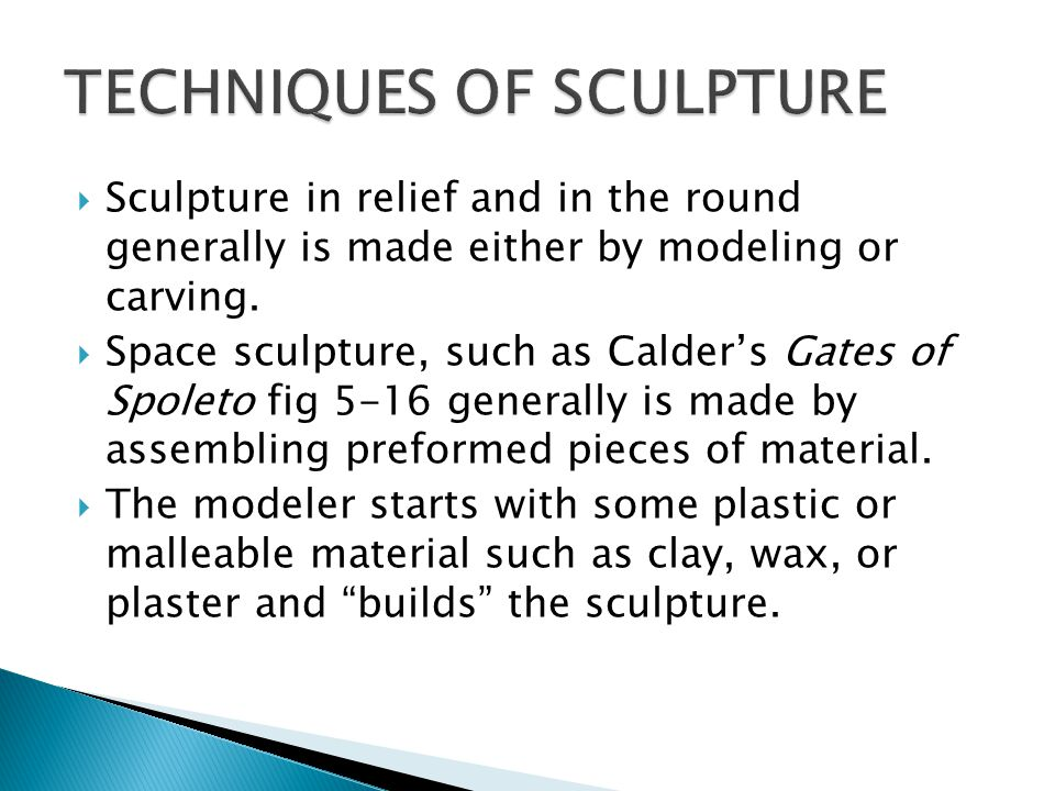  Sculpture in relief and in the round generally is made either by modeling or carving.  Space sculpture, such as Calder's Gates of Spoleto fig 5-16