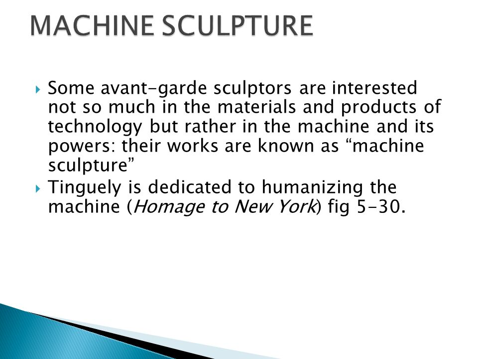  Some avant-garde sculptors are interested not so much in the materials and products of technology but rather in the machine and its powers: their wo