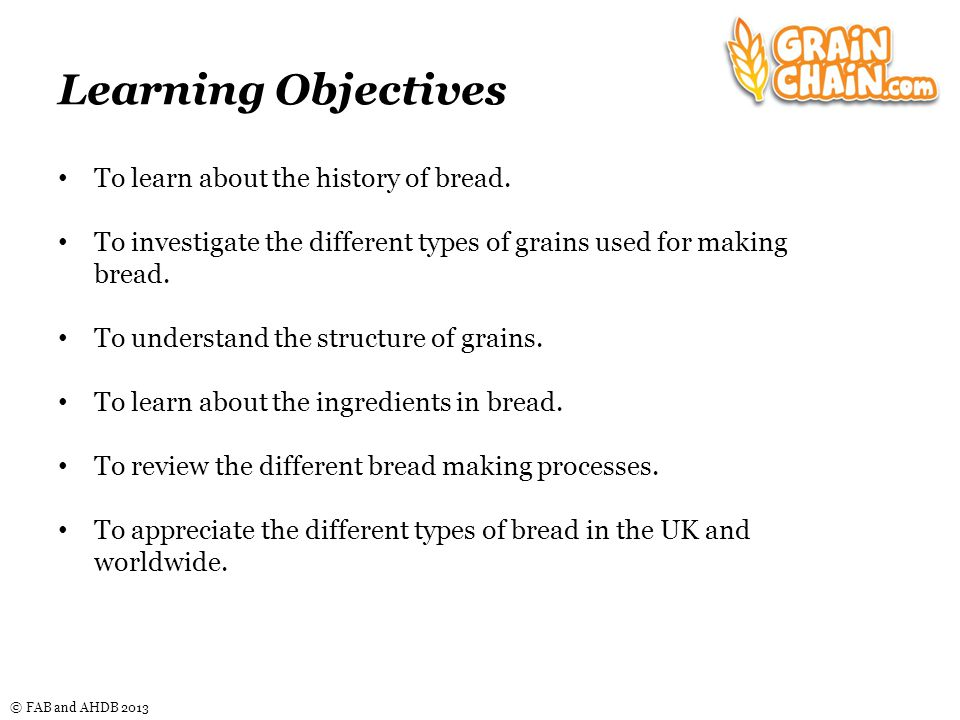 © FAB and AHDB 2013 The 4 key steps of bread making 3.Baking – this step is required to produce a solid structure and deactivate the yeast.