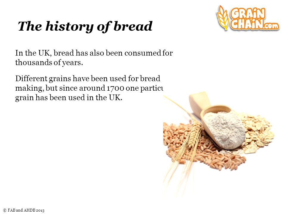© FAB and AHDB 2013 The principal ingredients of bread Salt – Although it is usually used in small amounts, salt is an essential ingredient in bread.