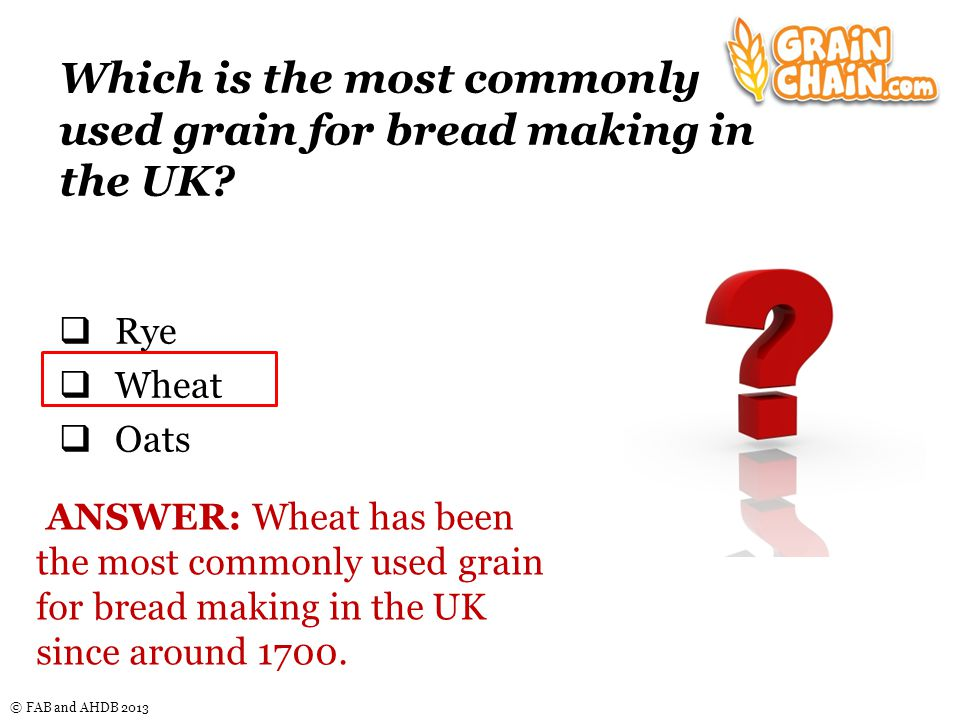 © FAB and AHDB 2013 The history of bread Until the mid-18 th century white bread was only consumed by the more wealthy, as it was more expensive.