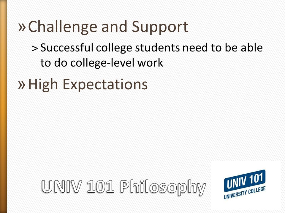 » Challenge and Support ˃Successful college students need to be able to do college-level work » High Expectations