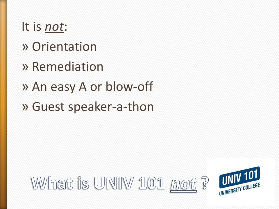 It is not: » Orientation » Remediation » An easy A or blow-off » Guest speaker-a-thon