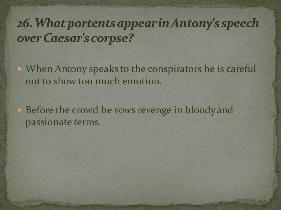 When Antony speaks to the conspirators he is careful not to show too much emotion.