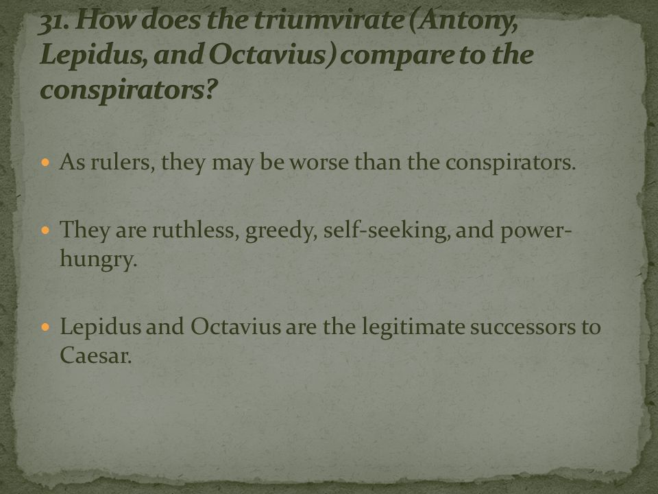 As rulers, they may be worse than the conspirators.