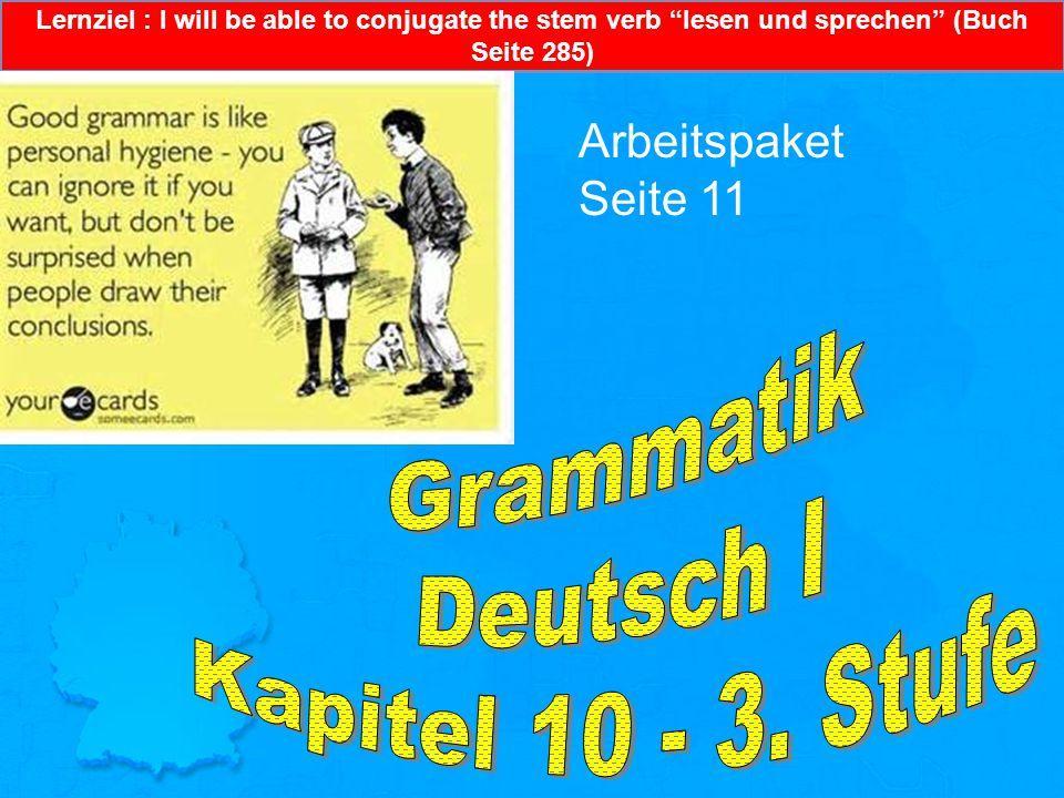 Lernziel : I will be able to conjugate the stem verb lesen und sprechen (Buch Seite 285) Arbeitspaket Seite 11