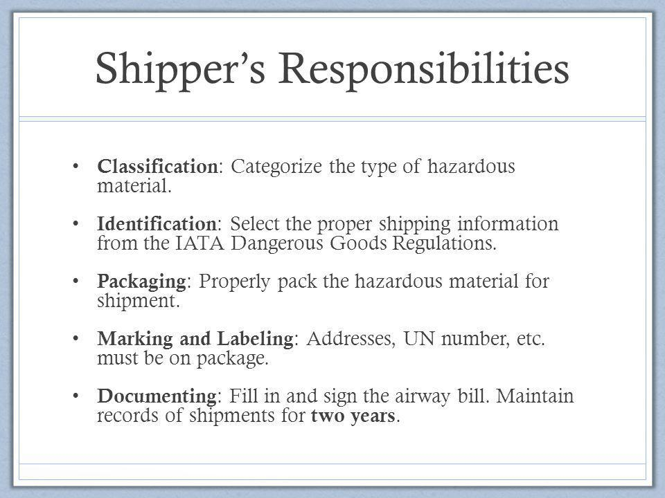 Shipper's Responsibilities Classification : Categorize the type of hazardous material. Identification : Select the proper shipping information from th