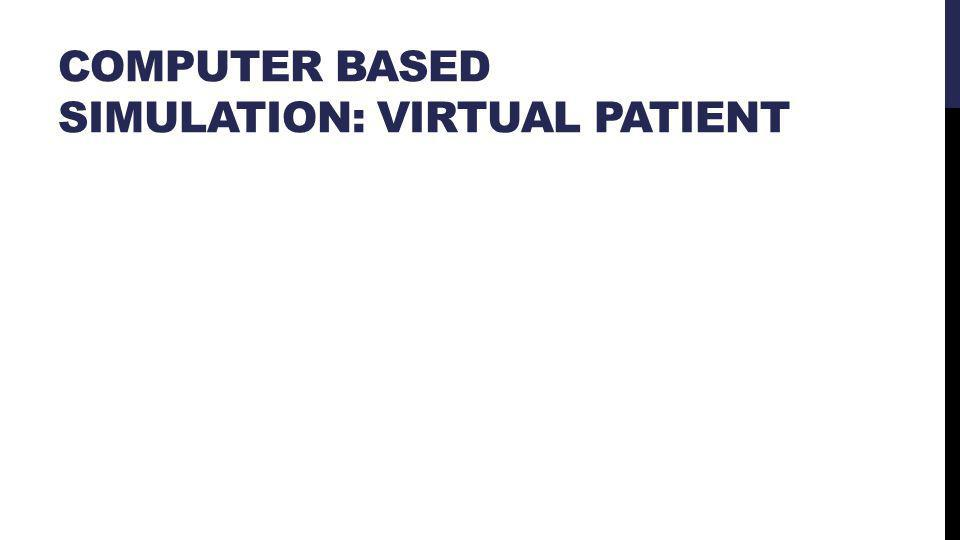 COMPUTER BASED SIMULATION: VIRTUAL PATIENT