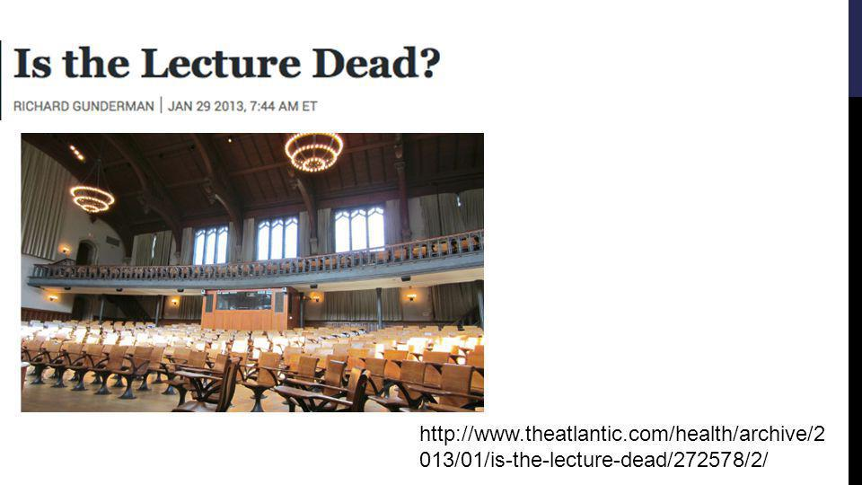 http://www.theatlantic.com/health/archive/2 013/01/is-the-lecture-dead/272578/2/