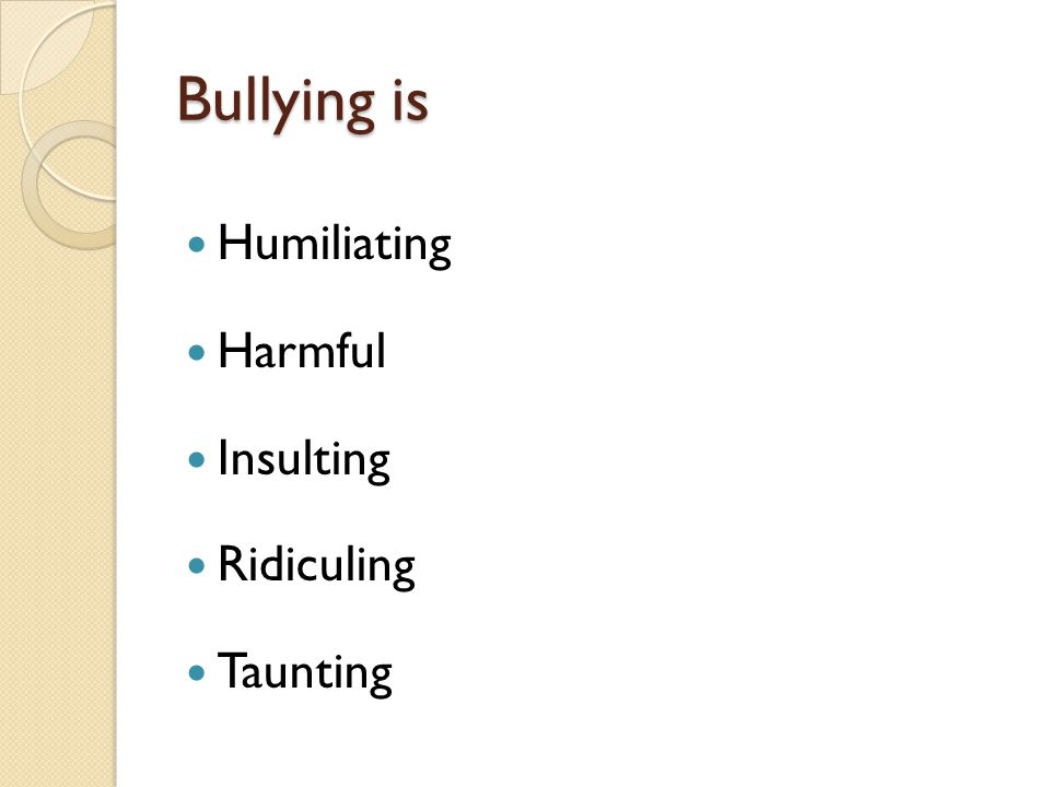 Bullying is Humiliating Harmful Insulting Ridiculing Taunting
