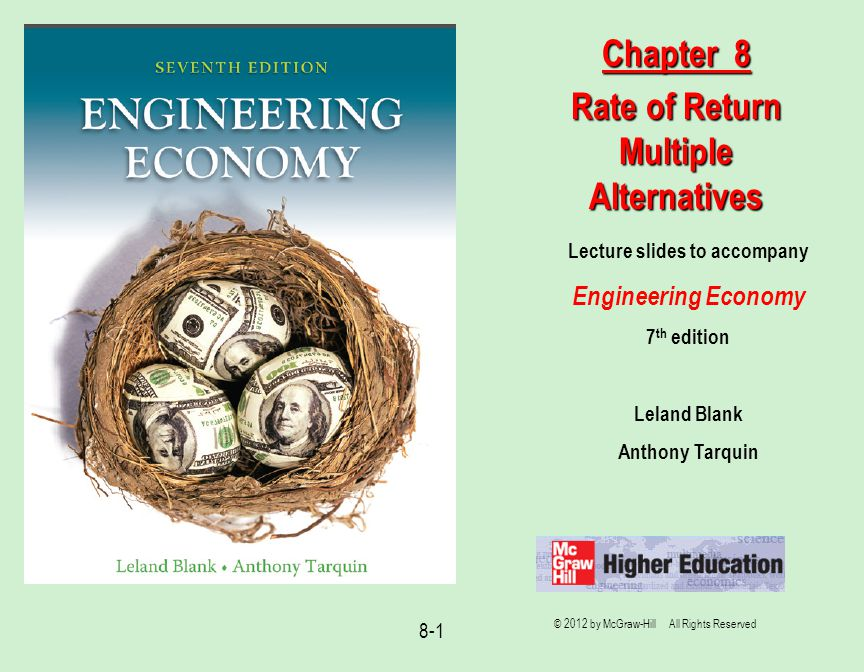 8-1 Lecture slides to accompany Engineering Economy 7 th edition Leland Blank Anthony Tarquin Chapter 8 Rate of Return Multiple Alternatives © 2012 by McGraw-Hill All Rights Reserved