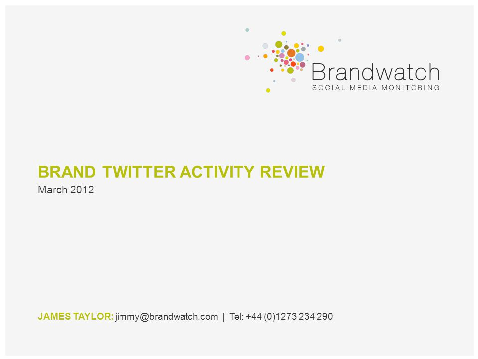 BRAND TWITTER ACTIVITY REVIEW JAMES TAYLOR: jimmy@brandwatch.com | Tel: +44 (0)1273 234 290 March 2012