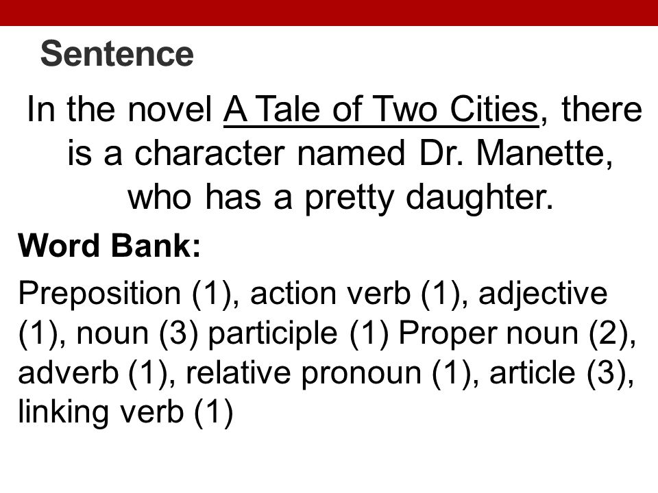 Sentence In the novel A Tale of Two Cities, there is a character named Dr. Manette, who has a pretty daughter. Word Bank: Preposition (1), action verb