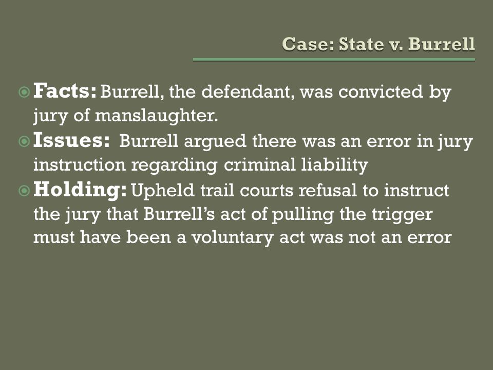  Facts: Burrell, the defendant, was convicted by jury of manslaughter.  Issues: Burrell argued there was an error in jury instruction regarding crim