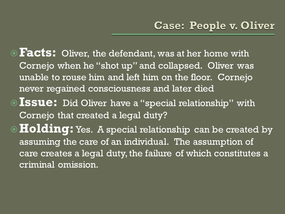 """ Facts: Oliver, the defendant, was at her home with Cornejo when he """"shot up"""" and collapsed. Oliver was unable to rouse him and left him on the floor"""