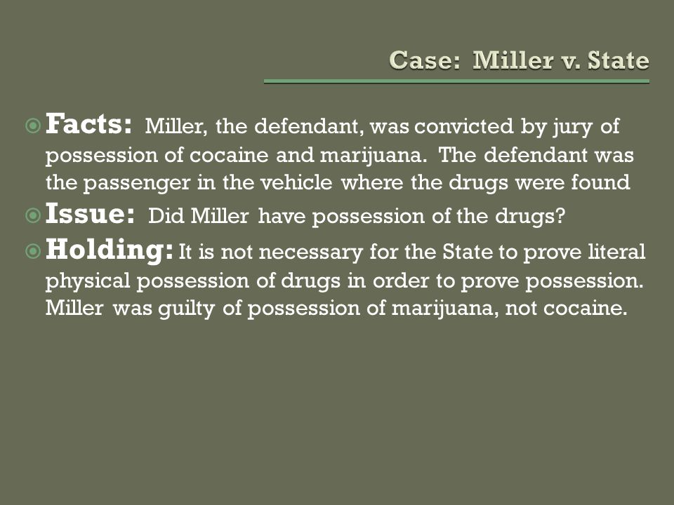  Facts: Miller, the defendant, was convicted by jury of possession of cocaine and marijuana.