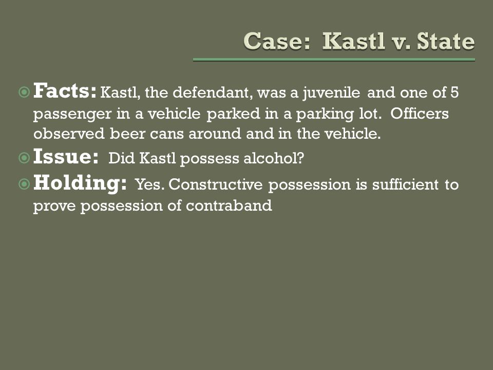  Facts: Kastl, the defendant, was a juvenile and one of 5 passenger in a vehicle parked in a parking lot.