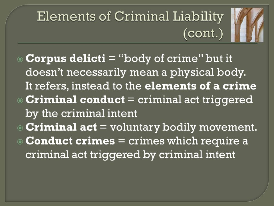 """ Corpus delicti = """"body of crime"""" but it doesn't necessarily mean a physical body. It refers, instead to the elements of a crime  Criminal conduct ="""
