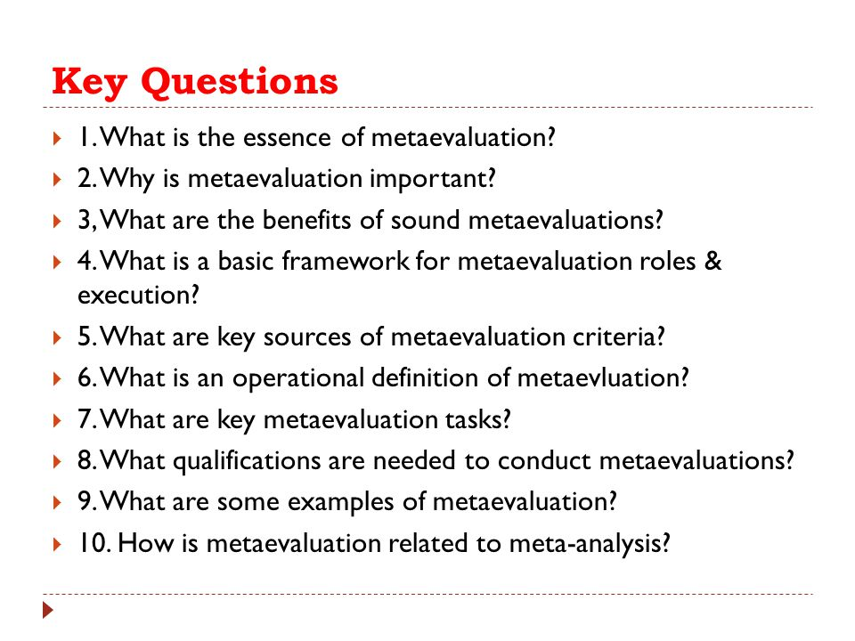 Key Questions  1. What is the essence of metaevaluation?  2. Why is metaevaluation important?  3, What are the benefits of sound metaevaluations? 