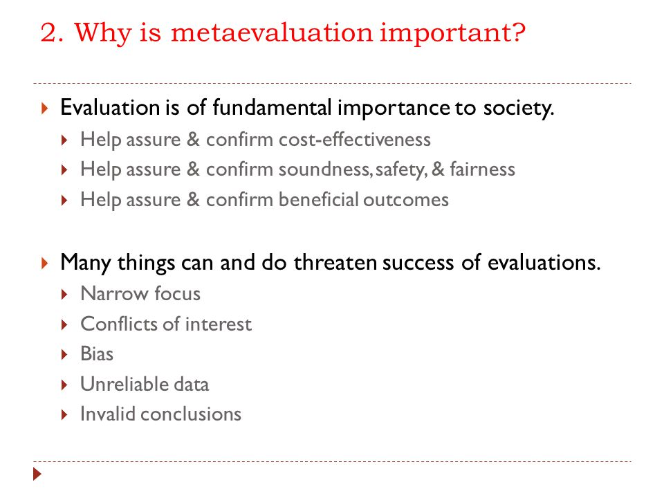2. Why is metaevaluation important?  Evaluation is of fundamental importance to society.  Help assure & confirm cost-effectiveness  Help assure & c