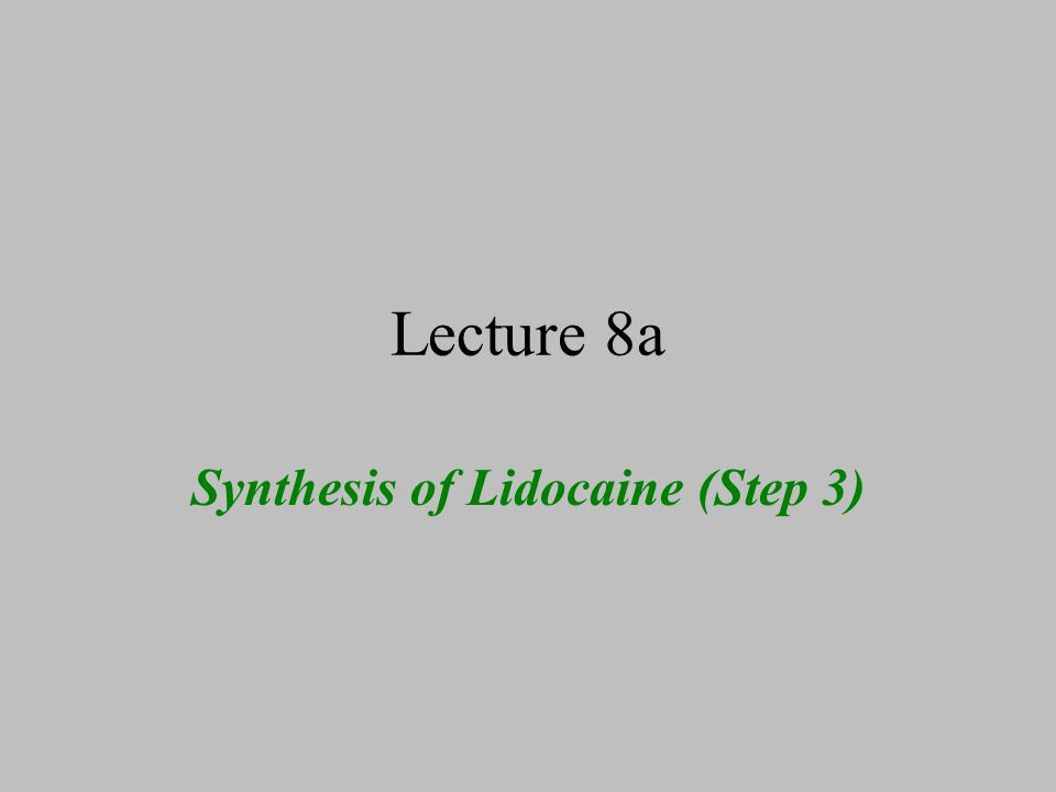 Lecture 8a Synthesis of Lidocaine (Step 3)