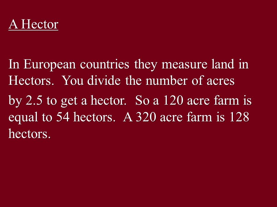 A Hector In European countries they measure land in Hectors.