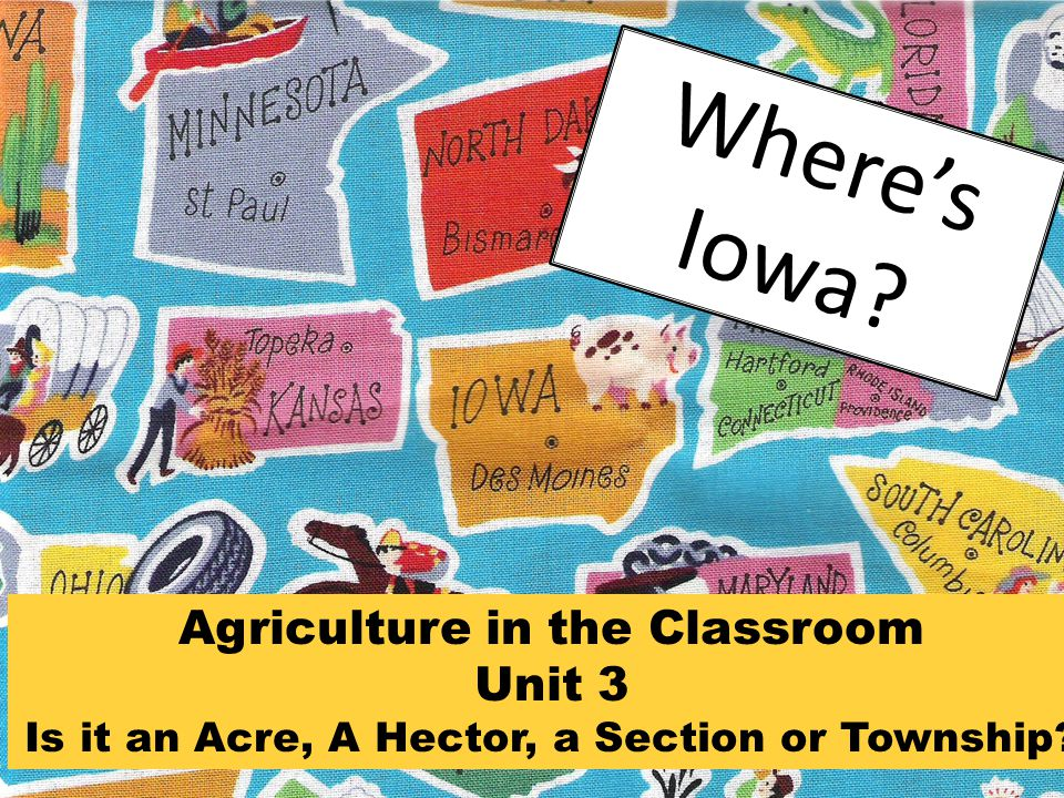 Where's Iowa Agriculture in the Classroom Unit 3 Is it an Acre, A Hector, a Section or Township