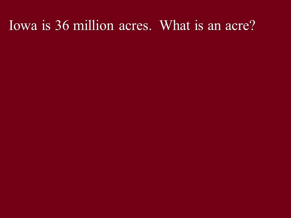 Iowa is 36 million acres. What is an acre