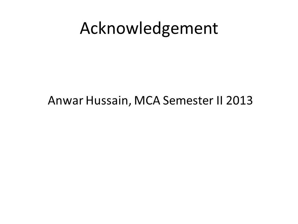 Acknowledgement Anwar Hussain, MCA Semester II 2013