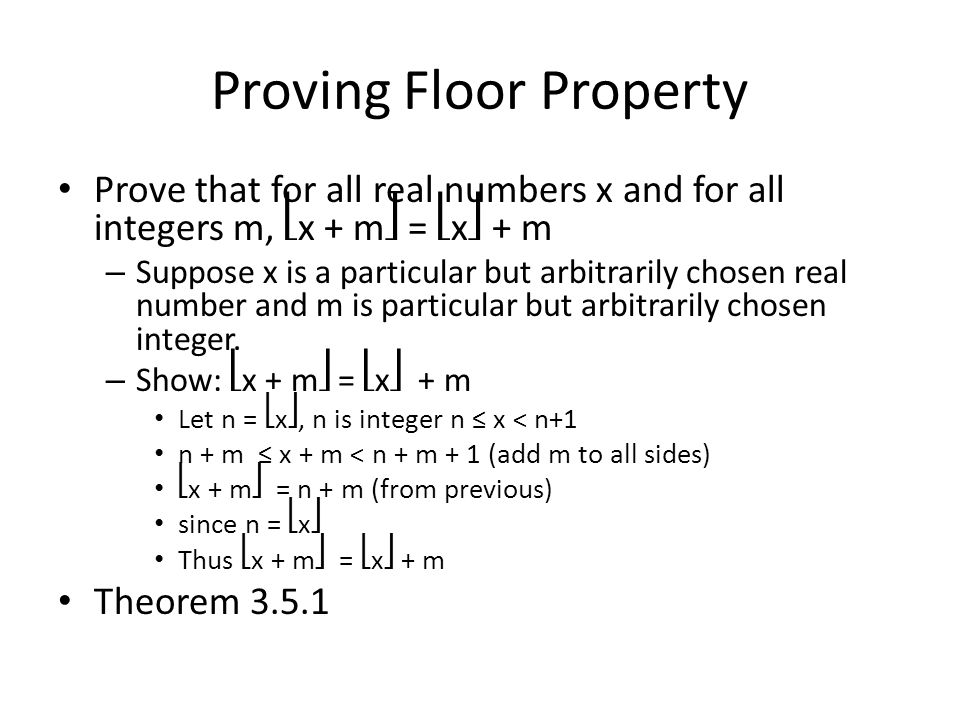 Proving Floor Property Prove that for all real numbers x and for all integers m, x + m = x + m – Suppose x is a particular but arbitrarily chosen real number and m is particular but arbitrarily chosen integer.